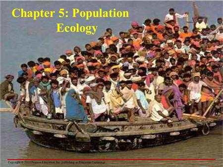 Copyright © 2003 Pearson Education, Inc. publishing as Benjamin Cummings Chapter 5: Population Ecology.