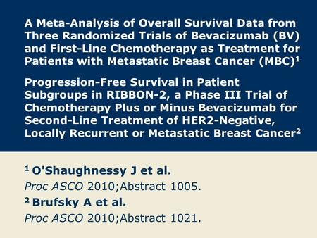 A Meta-Analysis of Overall Survival Data from Three Randomized Trials of Bevacizumab (BV) and First-Line Chemotherapy as Treatment for Patients with Metastatic.