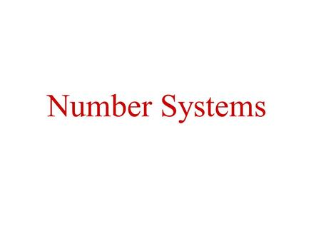 Number Systems. Why binary numbers? Digital systems process information in binary form. That is using 0s and 1s (LOW and HIGH, 0v and 5v). Digital designer.