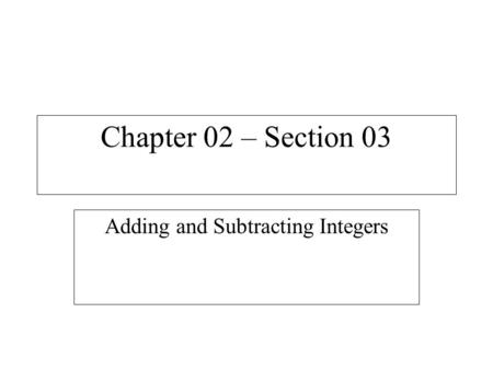 Chapter 02 – Section 03 Adding and Subtracting Integers.