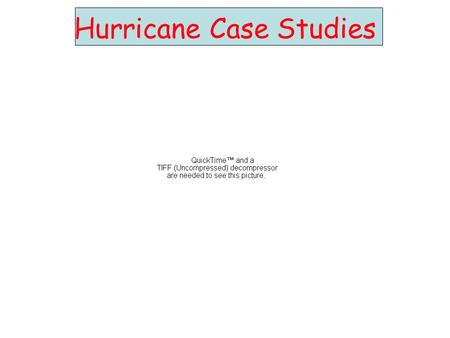 Hurricane Case Studies. Outline North Atlantic Caribbean Gulf of Mexico Atlantic Coast Pacific Bangladesh.