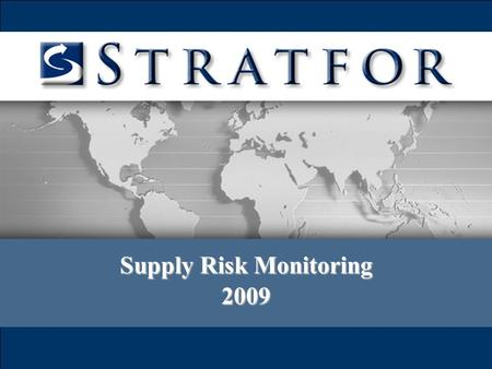 Supply Risk Monitoring 2009. Supply Risk Monitoring (SRM) Draws on global operational network, and analytical engine –SRM website provides quick overview.