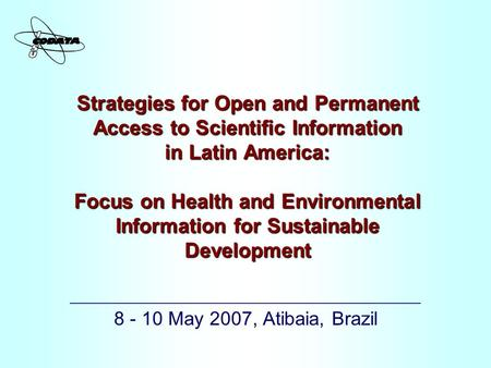 Strategies for Open and Permanent Access to Scientific Information in Latin America: Focus on Health and Environmental Information for Sustainable Development.