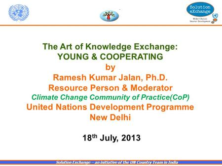 Solution Exchange – an initiative <strong>of</strong> the UN Country Team in <strong>India</strong> The Art <strong>of</strong> Knowledge Exchange: YOUNG & COOPERATING by Ramesh Kumar Jalan, Ph.D. Resource.