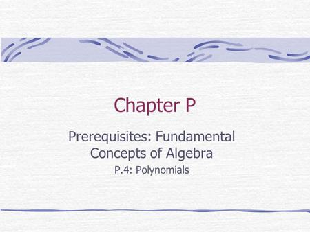 Chapter P Prerequisites: Fundamental Concepts of Algebra P.4: Polynomials.