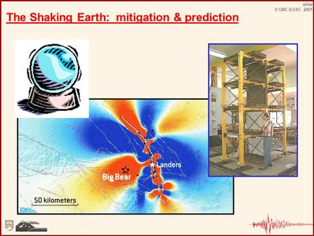 Slide © UBC-EOSC 2001 The Shaking Earth: mitigation & prediction.