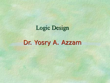 Logic Design Dr. Yosry A. Azzam. Binary systems Chapter 1.