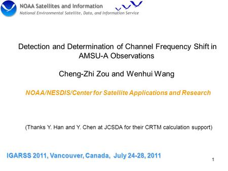 1 Detection and Determination of Channel Frequency Shift in AMSU-A Observations Cheng-Zhi Zou and Wenhui Wang IGARSS 2011, Vancouver, Canada, July 24-28,