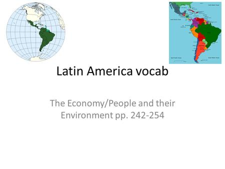 Latin America vocab The Economy/People and their Environment pp. 242-254.