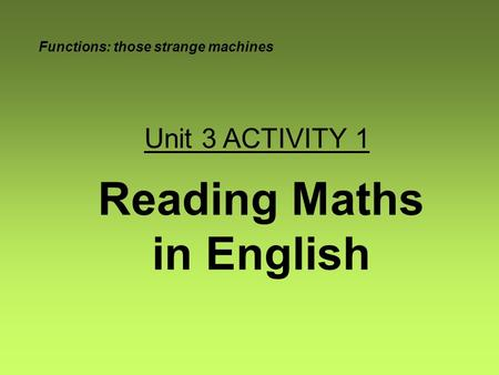Reading Maths in English Functions: those strange machines Unit 3 ACTIVITY 1.