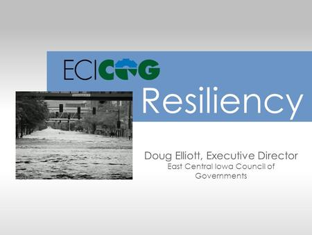 Doug Elliott, Executive Director East Central Iowa Council of Governments Resiliency.