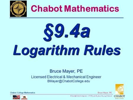 MTH55_Lec-62_sec_9-4a_Log_Rules.ppt 1 Bruce Mayer, PE Chabot College Mathematics Bruce Mayer, PE Licensed Electrical & Mechanical.