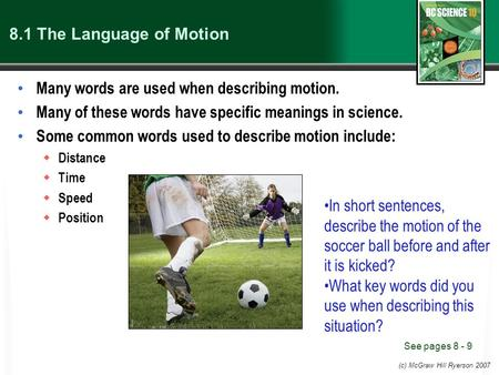 (c) McGraw Hill Ryerson 2007 8.1 The Language of Motion Many words are used when describing motion. Many of these words have specific meanings in science.