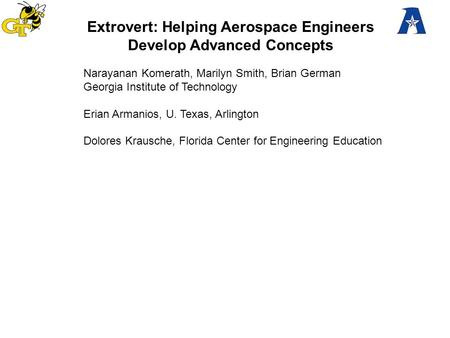 EXTROVERT: Learning To Innovate Across Disciplines Extrovert: Helping Aerospace Engineers Develop Advanced Concepts Narayanan Komerath, Marilyn Smith,