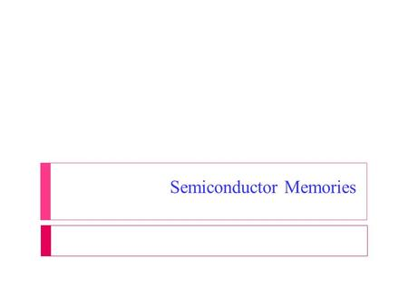 Semiconductor Memories.  Semiconductor memory is an electronic data storage device, often used as computer memory, implemented on a semiconductor-based.
