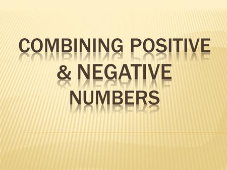  5 + (-9) is read: positive 5, negative 9  5 – 9 is read: positive 5, negative 9  -15 + 8 is read: negative 15, positive 8  -7 + (-10) is read: negative.
