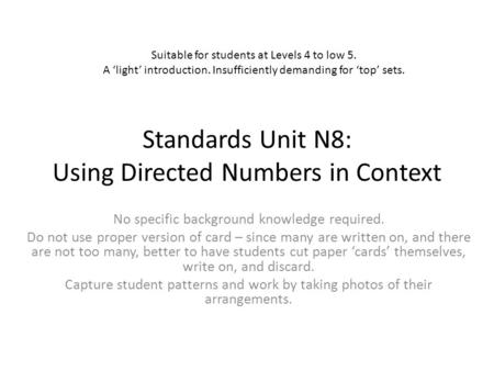 Standards Unit N8: Using Directed Numbers in Context No specific background knowledge required. Do not use proper version of card – since many are written.