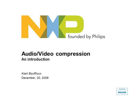 Audio/Video compression An introduction Alain Bouffioux December, 20, 2006.