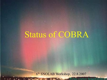 Status of COBRA 6 th SNOLAB Workshop, 22.8.2007 Picture courtesy