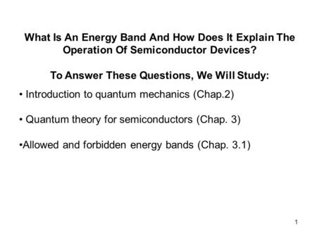 1 Introduction to quantum mechanics (Chap.2) Quantum theory for semiconductors (Chap. 3) Allowed and forbidden energy bands (Chap. 3.1) What Is An Energy.