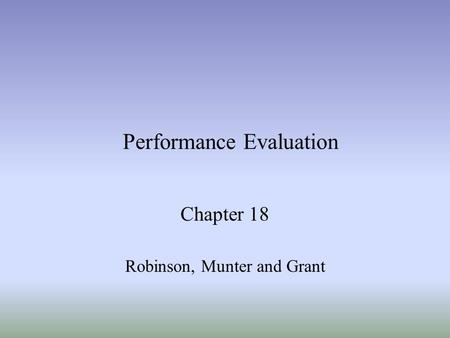 Performance Evaluation Chapter 18 Robinson, Munter and Grant.