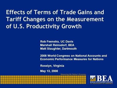 Effects of Terms of Trade Gains and Tariff Changes on the Measurement of U.S. Productivity Growth Rob Feenstra, UC Davis Marshall Reinsdorf, BEA Matt Slaughter,