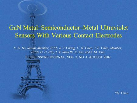 GaN Metal–Semiconductor–Metal Ultraviolet Sensors With Various Contact Electrodes Y. K. Su, Senior Member, IEEE, S. J. Chang, C. H. Chen, J. F. Chen, Member,