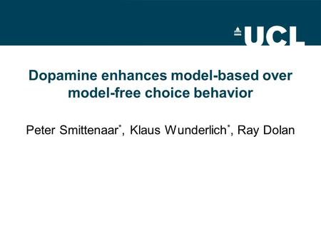 Dopamine enhances model-based over model-free choice behavior Peter Smittenaar *, Klaus Wunderlich *, Ray Dolan.