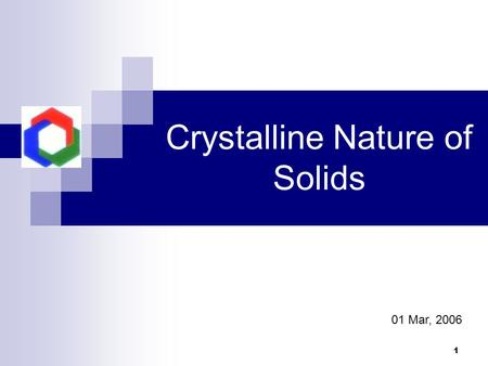 1 Crystalline Nature of Solids 01 Mar, 2006. 2 Crystalline Nature of Solids.