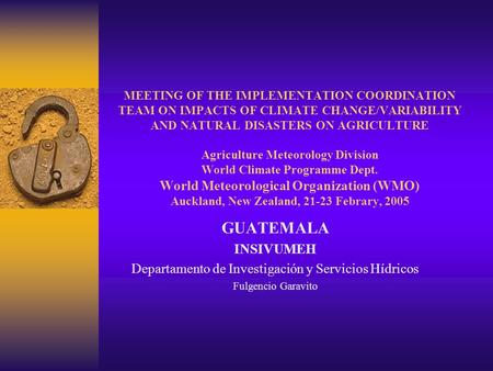MEETING OF THE IMPLEMENTATION COORDINATION TEAM ON IMPACTS OF CLIMATE CHANGE/VARIABILITY AND NATURAL DISASTERS ON AGRICULTURE Agriculture Meteorology Division.