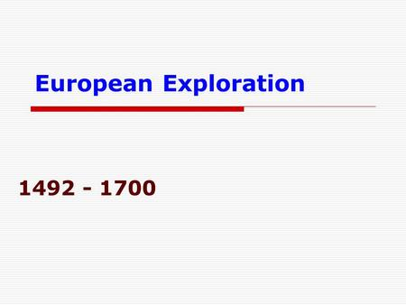 European Exploration 1492 - 1700. In the 1400s, a large type of state had developed in Western Europe. Strong monarchs rose to power in Spain, Portugal,