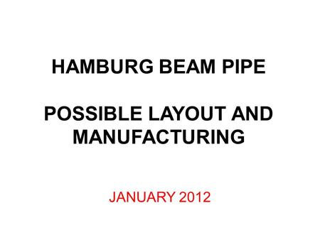 HAMBURG BEAM PIPE POSSIBLE LAYOUT AND MANUFACTURING JANUARY 2012.