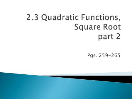 Pgs. 259-265. For a function that models a relationship between two quantities, interpret key features of graphs and tables in terms of the quantities,
