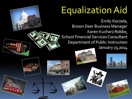 Equalization Aid Emily Koczela, Brown Deer Business Manager Karen Kucharz Robbe, School Financial Services Consultant Department of Public Instruction.