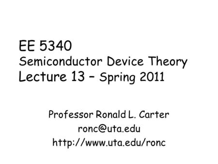 EE 5340 Semiconductor Device Theory Lecture 13 – Spring 2011 Professor Ronald L. Carter