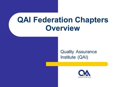 QAI Federation Chapters Overview Quality Assurance Institute (QAI)