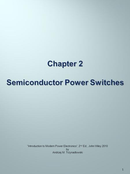 "1 ""Introduction to Modern Power Electronics"", 2 nd Ed., John Wiley 2010 by Andrzej M. Trzynadlowski."