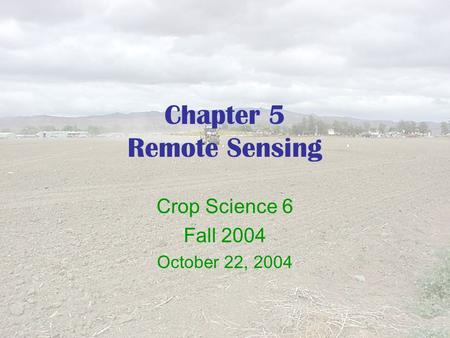 Chapter 5 Remote Sensing Crop Science 6 Fall 2004 October 22, 2004.