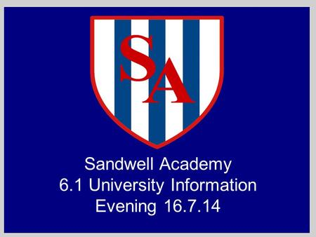 Sandwell Academy 6.1 University Information Evening 16.7.14.