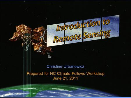 Christine Urbanowicz Prepared for NC Climate Fellows Workshop June 21, 2011.