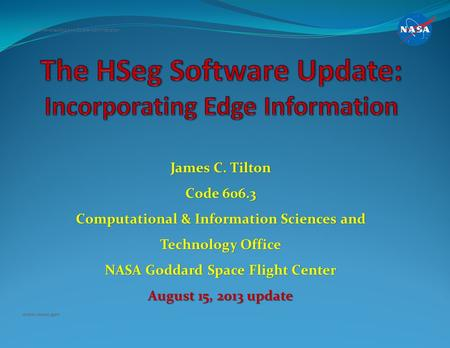 James C. Tilton Code 606.3 Computational & Information Sciences and Technology Office NASA Goddard Space Flight Center August 15, 2013 update National.