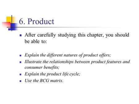 6. Product After carefully studying this chapter, you should be able to: Explain the different natures of product offers; Illustrate the relationships.