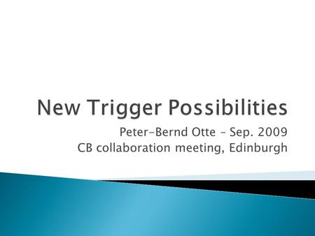 Peter-Bernd Otte – Sep. 2009 CB collaboration meeting, Edinburgh.