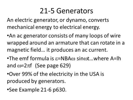 21-5 Generators An electric generator, or dynamo, converts mechanical energy to electrical energy. An ac generator consists of many loops of wire wrapped.