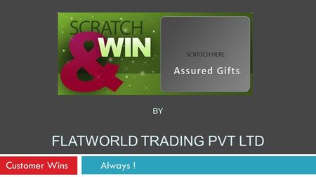BY FLATWORLD TRADING PVT LTD Customer WinsAlways !