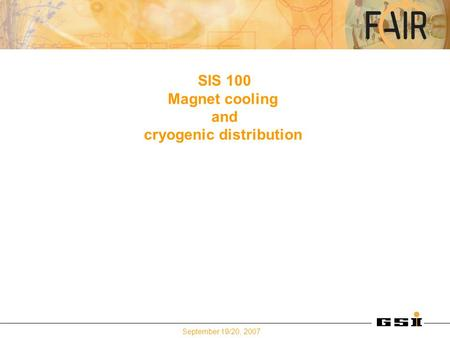 September 19/20, 2007 SIS 100 Magnet cooling and cryogenic distribution.
