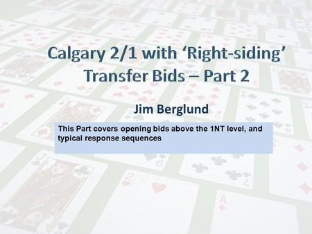 Jim Berglund This Part covers opening bids above the 1NT level, and typical response sequences.
