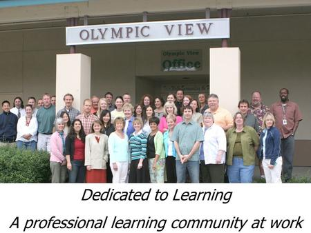 Dedicated to Learning A professional learning community at work.