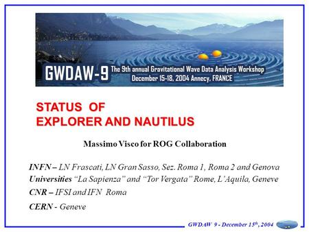 "GWDAW 9 - December 15 th, 2004 STATUS OF EXPLORER AND NAUTILUS INFN – LN Frascati, LN Gran Sasso, Sez. Roma 1, Roma 2 and Genova Universities ""La Sapienza"""
