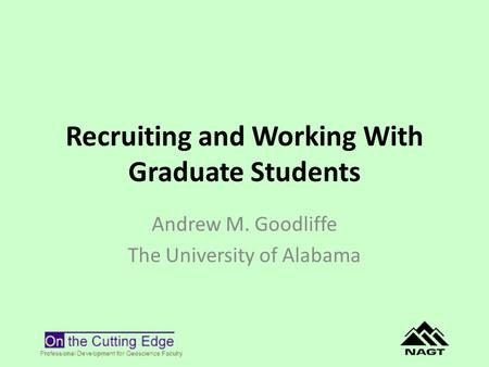 Recruiting and Working With Graduate Students Andrew M. Goodliffe The University of Alabama.
